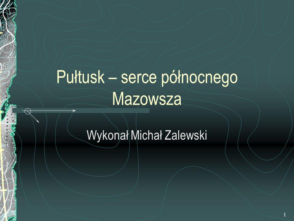 1 Pułtusk – serce północnego Mazowsza Wykonał Michał Zalewski