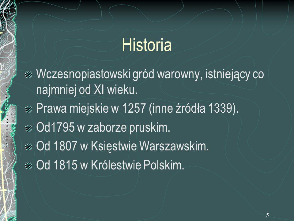 5 Historia Wczesnopiastowski gród warowny, istniejący co najmniej od XI wieku. Prawa miejskie w 1257 (inne źródła 1339). Od1795 w zaborze pruskim. Od