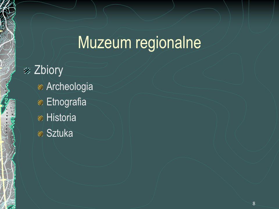 8 Muzeum regionalne Zbiory Archeologia Etnografia Historia Sztuka