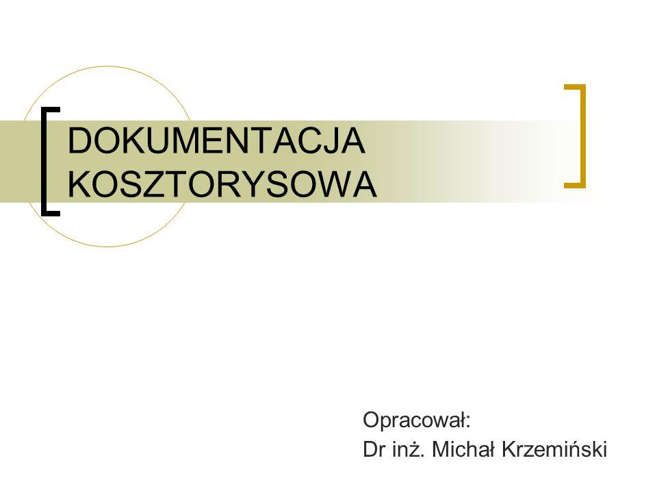 DOKUMENTACJA KOSZTORYSOWA Opracował: Dr inż. Michał Krzemiński