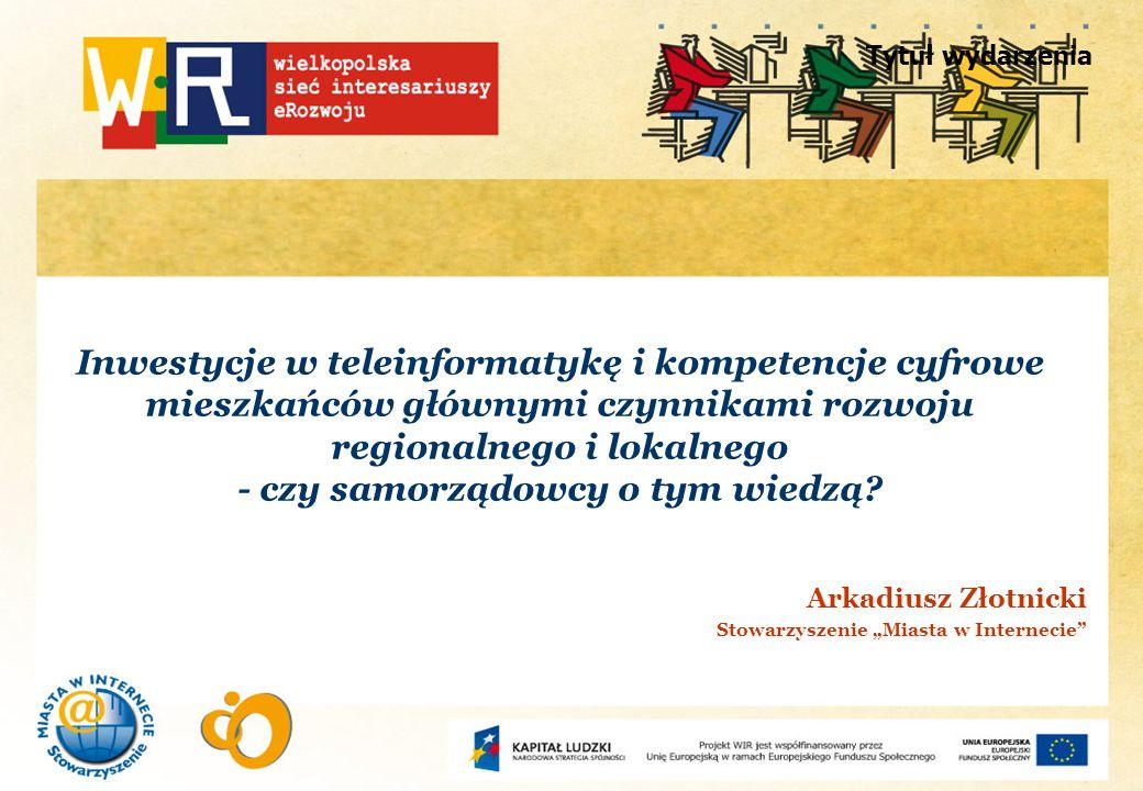 Tytuł wydarzenia Inwestycje w teleinformatykę i kompetencje cyfrowe mieszkańców głównymi czynnikami rozwoju regionalnego i lokalnego - czy samorządowc