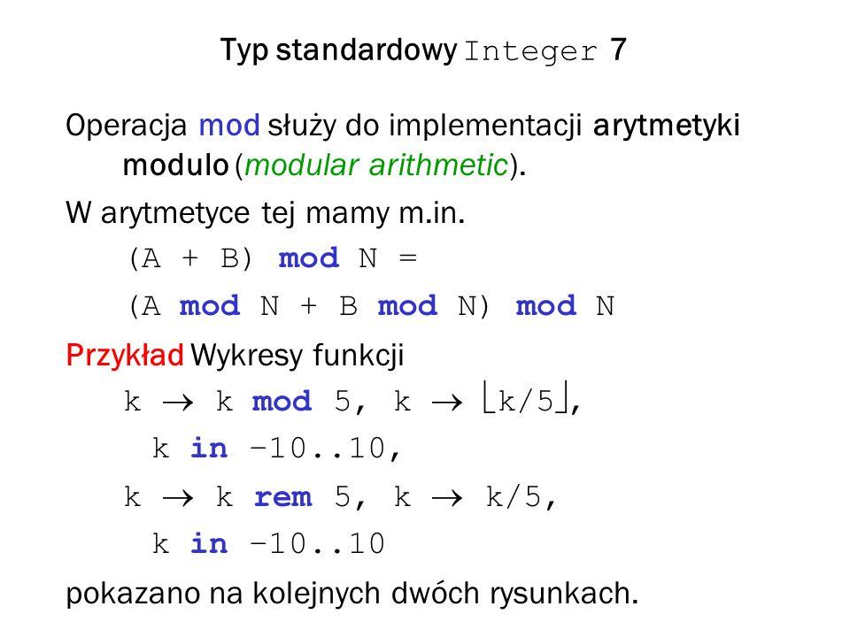 Typ standardowy Integer 7 Operacja mod służy do implementacji arytmetyki modulo (modular arithmetic).