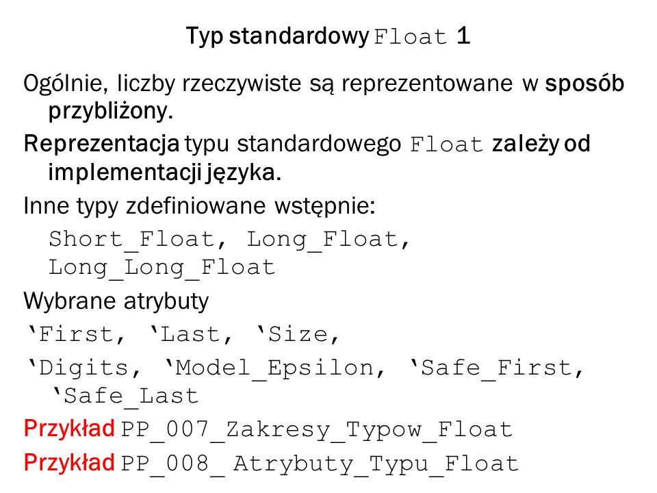 Typ standardowy Float 1 Ogólnie, liczby rzeczywiste są reprezentowane w sposób przybliżony.