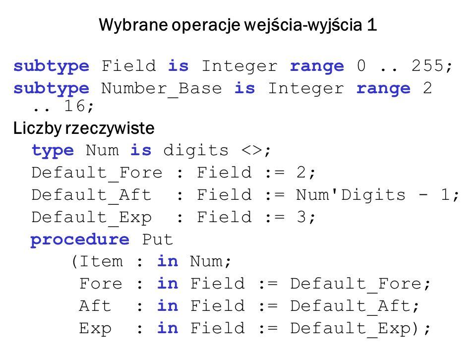 Wybrane operacje wejścia-wyjścia 1 subtype Field is Integer range 0..