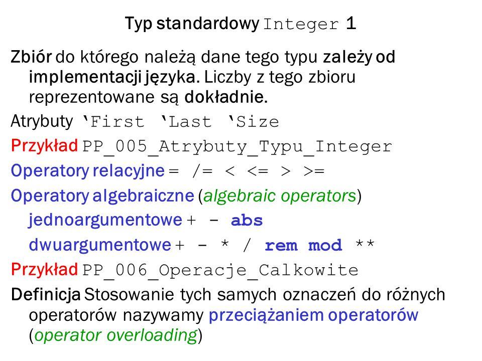 Typ standardowy Integer 1 Zbiór do którego należą dane tego typu zależy od implementacji języka.
