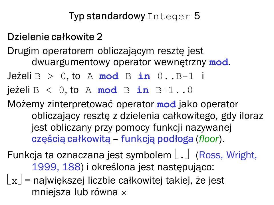 Typ standardowy Integer 5 Dzielenie całkowite 2 Drugim operatorem obliczającym resztę jest dwuargumentowy operator wewnętrzny mod.