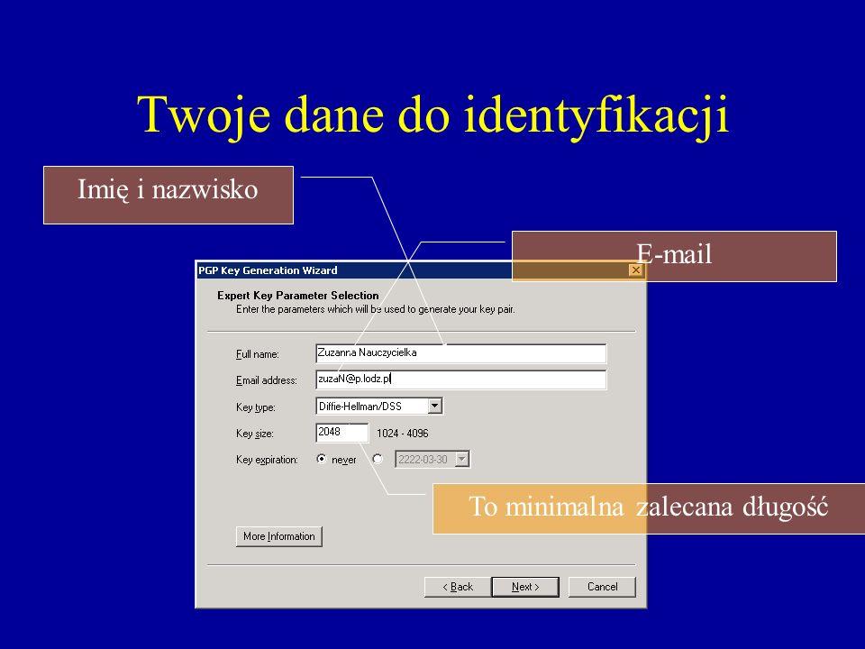 Twoje dane do identyfikacji Imię i nazwisko E-mail To minimalna zalecana długość