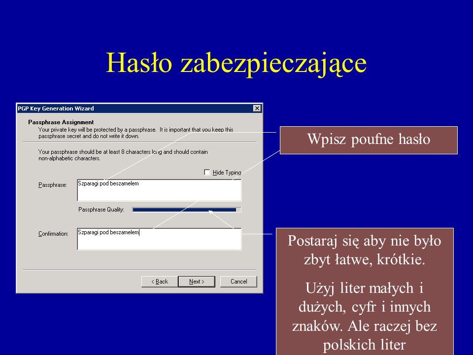Hasło zabezpieczające Wpisz poufne hasło Postaraj się aby nie było zbyt łatwe, krótkie. Użyj liter małych i dużych, cyfr i innych znaków. Ale raczej b