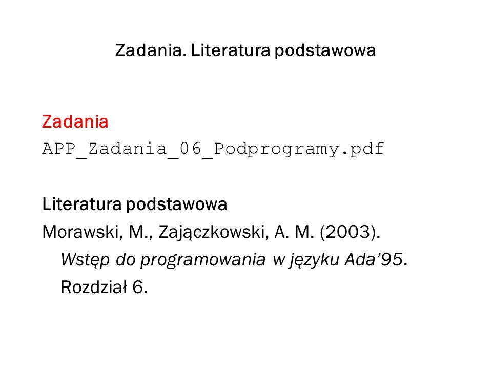 Zadania. Literatura podstawowa Zadania APP_Zadania_06_Podprogramy.pdf Literatura podstawowa Morawski, M., Zajączkowski, A. M. (2003). Wstęp do program