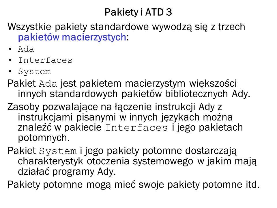 Pakiety i ATD 4 Przykład Pakiet standardowy Elementary_Functions jest pakietem potomnym pakietu Numerics, który jest pakietem potomnym pakietu Ada.