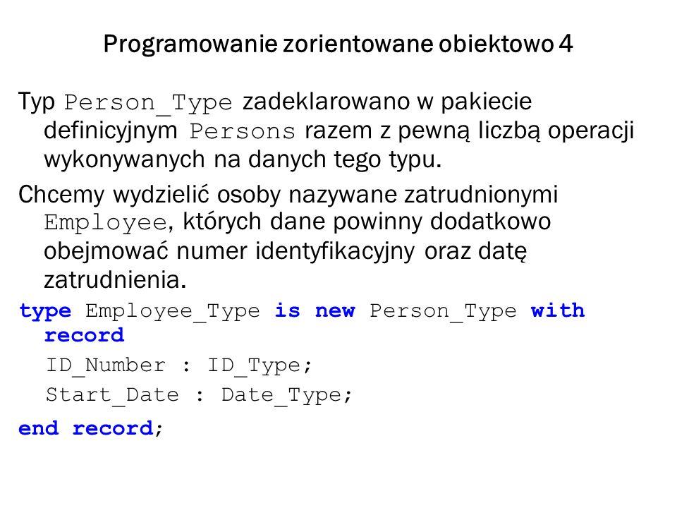 Programowanie zorientowane obiektowo 4 Typ Person_Type zadeklarowano w pakiecie definicyjnym Persons razem z pewną liczbą operacji wykonywanych na danych tego typu.