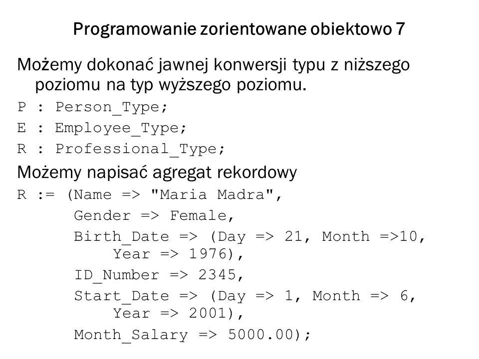 Programowanie zorientowane obiektowo 7 Możemy dokonać jawnej konwersji typu z niższego poziomu na typ wyższego poziomu.