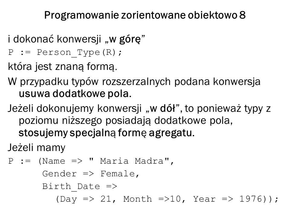 Programowanie zorientowane obiektowo 8 i dokonać konwersji w górę P := Person_Type(R); która jest znaną formą.