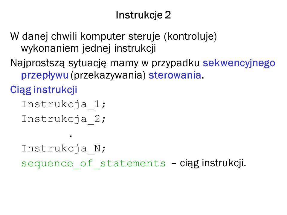 Instrukcje 2 W danej chwili komputer steruje (kontroluje) wykonaniem jednej instrukcji Najprostszą sytuację mamy w przypadku sekwencyjnego przepływu (przekazywania) sterowania.