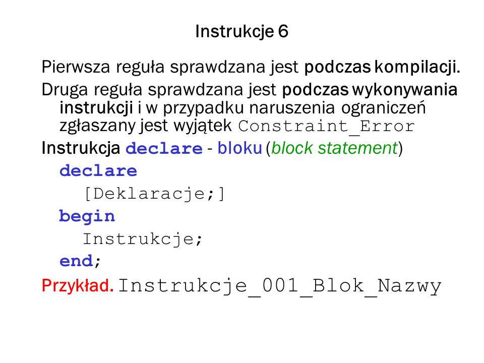 Instrukcje 6 Pierwsza reguła sprawdzana jest podczas kompilacji.
