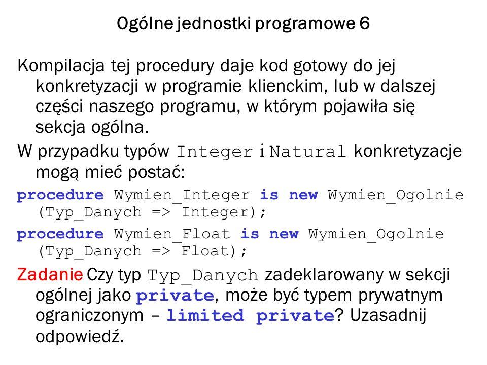 Ogólne jednostki programowe 7 Przykład Wymiana_Ogolna W programie sekcja ogólna i treść procedury ogólnej znajdują się w części deklaracyjnej programu.