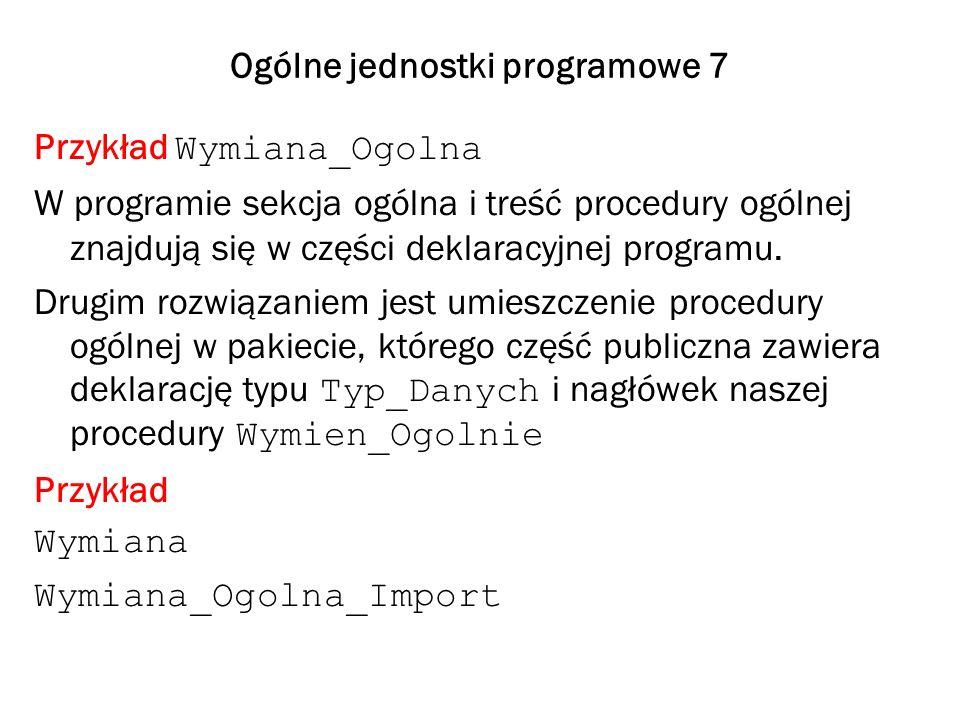 Ogólne jednostki programowe 7 Przykład Wymiana_Ogolna W programie sekcja ogólna i treść procedury ogólnej znajdują się w części deklaracyjnej programu