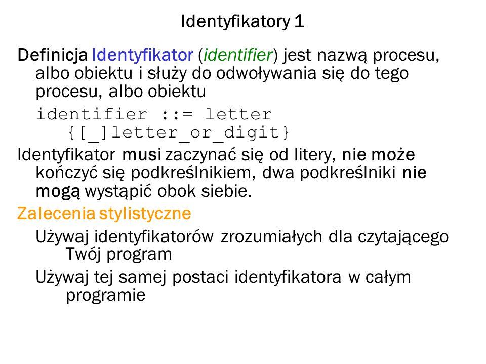 Identyfikatory 1 Definicja Identyfikator (identifier) jest nazwą procesu, albo obiektu i służy do odwoływania się do tego procesu, albo obiektu identi