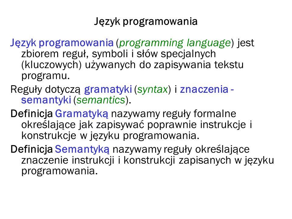 Język programowania Język programowania (programming language) jest zbiorem reguł, symboli i słów specjalnych (kluczowych) używanych do zapisywania te