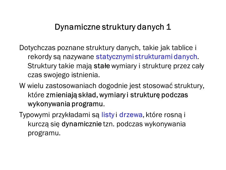 Dynamiczne struktury danych 1 Dotychczas poznane struktury danych, takie jak tablice i rekordy są nazywane statycznymi strukturami danych. Struktury t