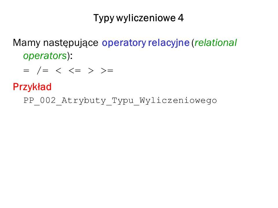 Typy wyliczeniowe 4 Mamy następujące operatory relacyjne (relational operators): = /= >= Przykład PP_002_Atrybuty_Typu_Wyliczeniowego