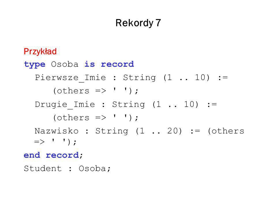 Rekordy 7 Przykład type Osoba is record Pierwsze_Imie : String (1..