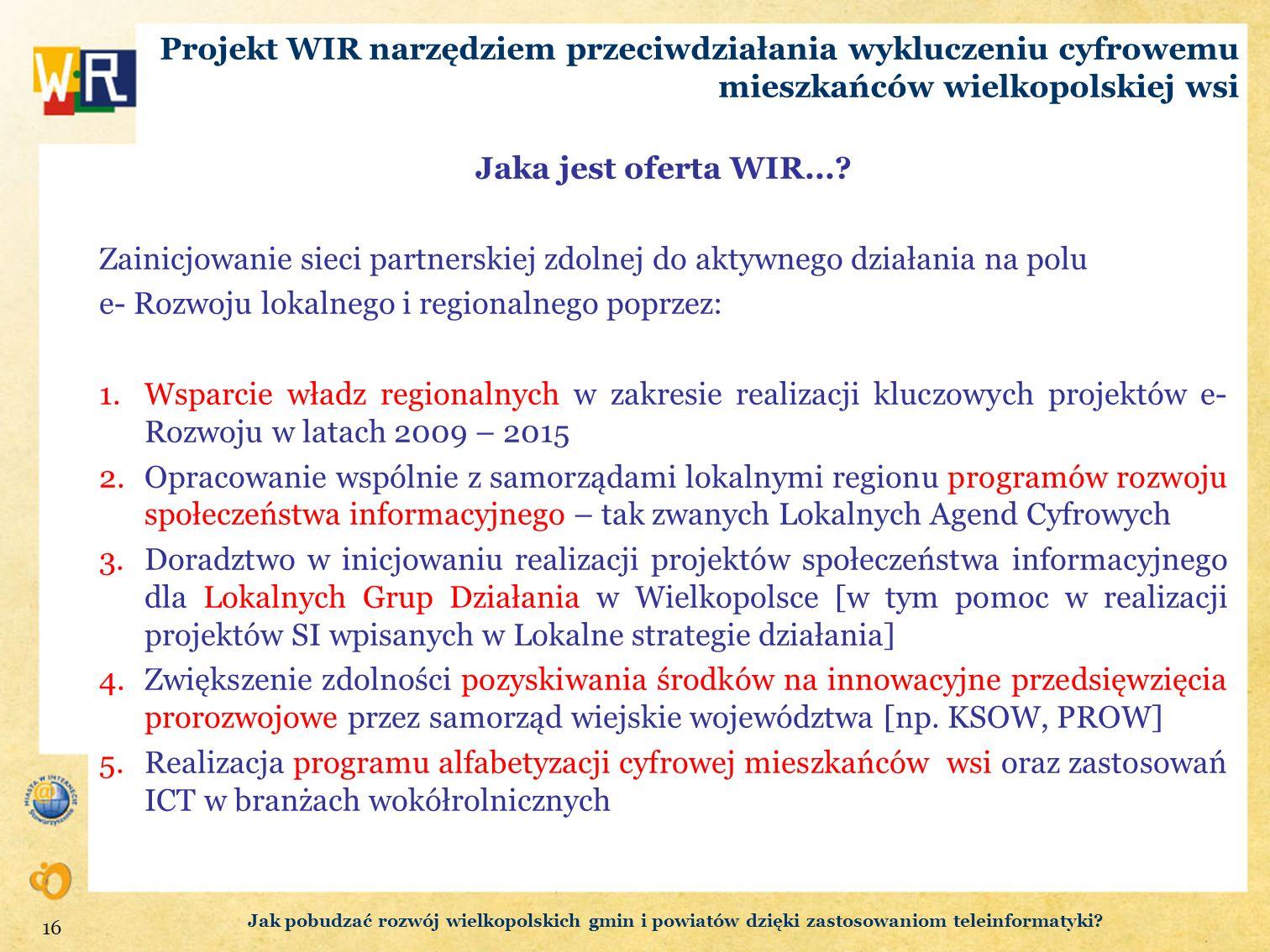 Projekt WIR narzędziem przeciwdziałania wykluczeniu cyfrowemu mieszkańców wielkopolskiej wsi Jaka jest oferta WIR...? Zainicjowanie sieci partnerskiej