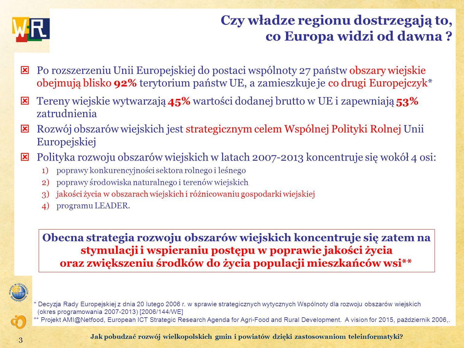 3 Czy władze regionu dostrzegają to, co Europa widzi od dawna ? Po rozszerzeniu Unii Europejskiej do postaci wspólnoty 27 państw obszary wiejskie obej
