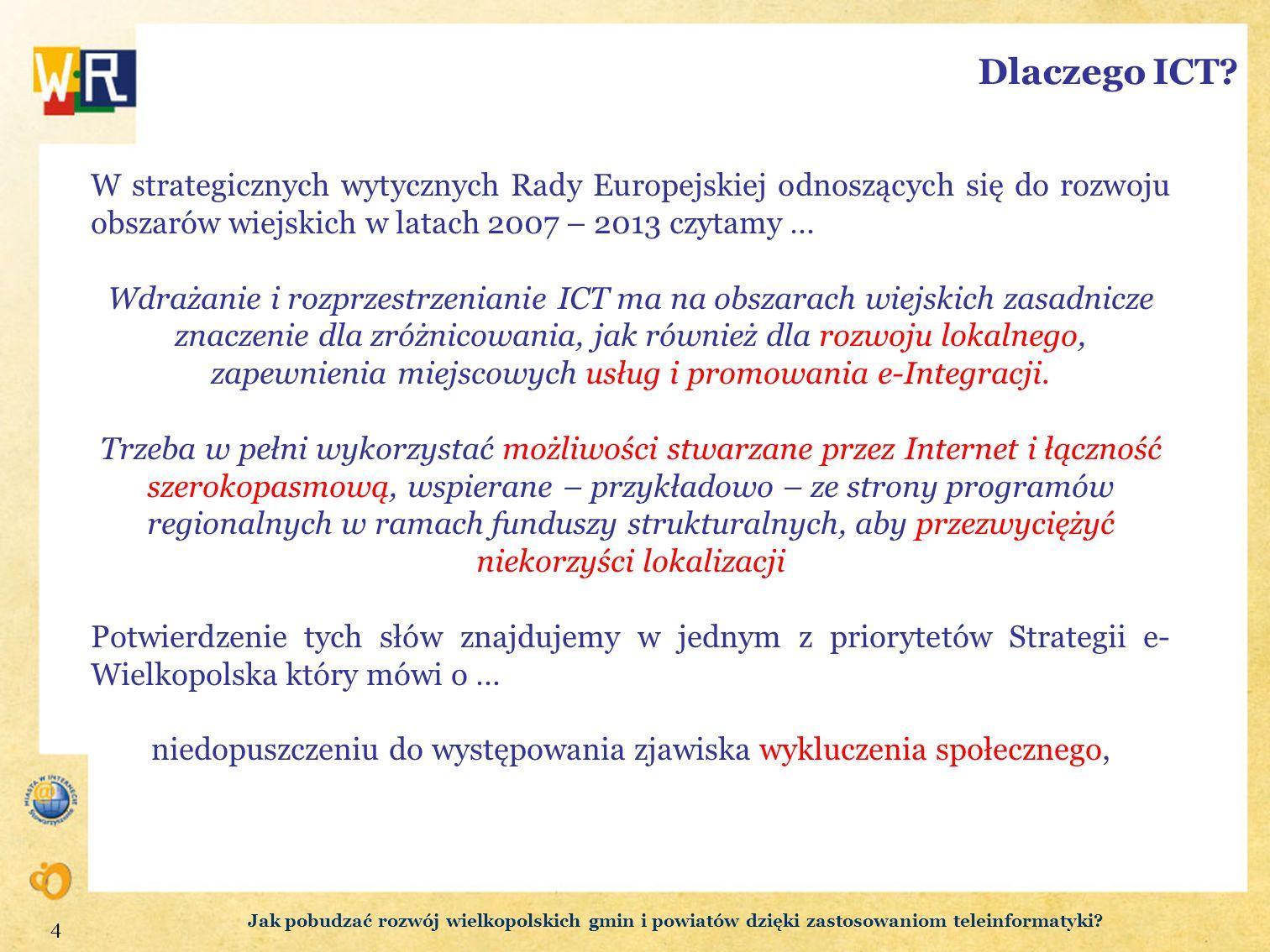 4 Dlaczego ICT? W strategicznych wytycznych Rady Europejskiej odnoszących się do rozwoju obszarów wiejskich w latach 2007 – 2013 czytamy … Wdrażanie i