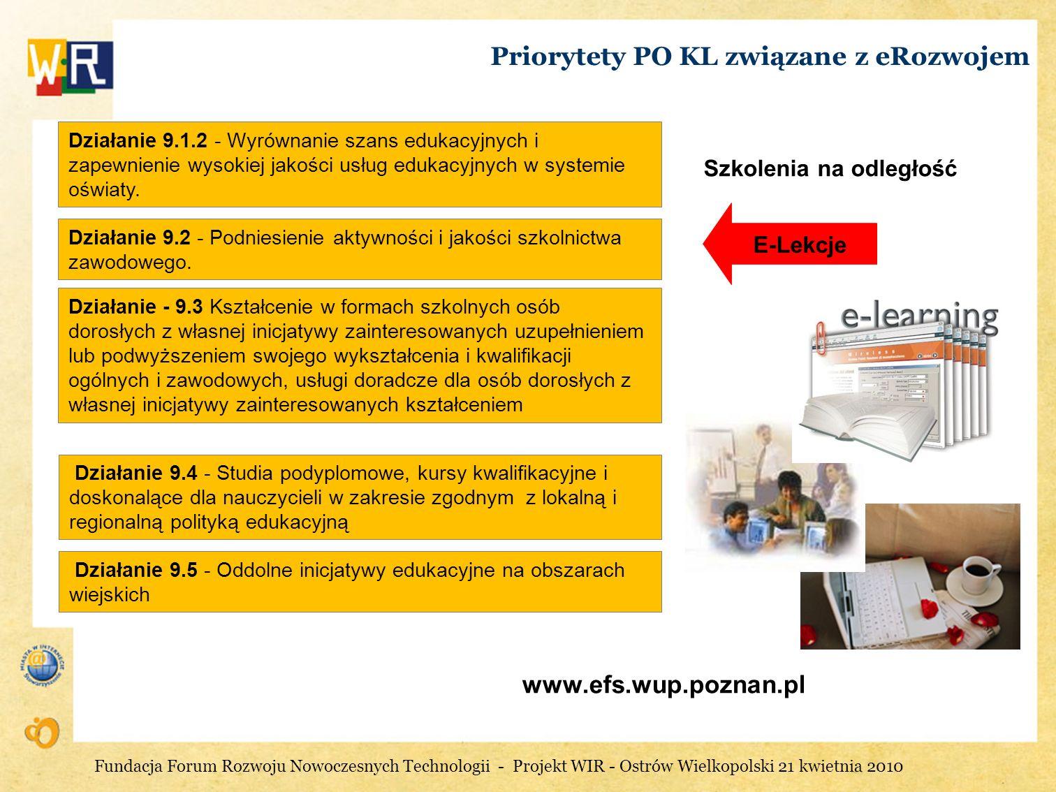 Priorytety PO KL związane z eRozwojem www.efs.wup.poznan.pl Działanie - 9.3 Kształcenie w formach szkolnych osób dorosłych z własnej inicjatywy zainte