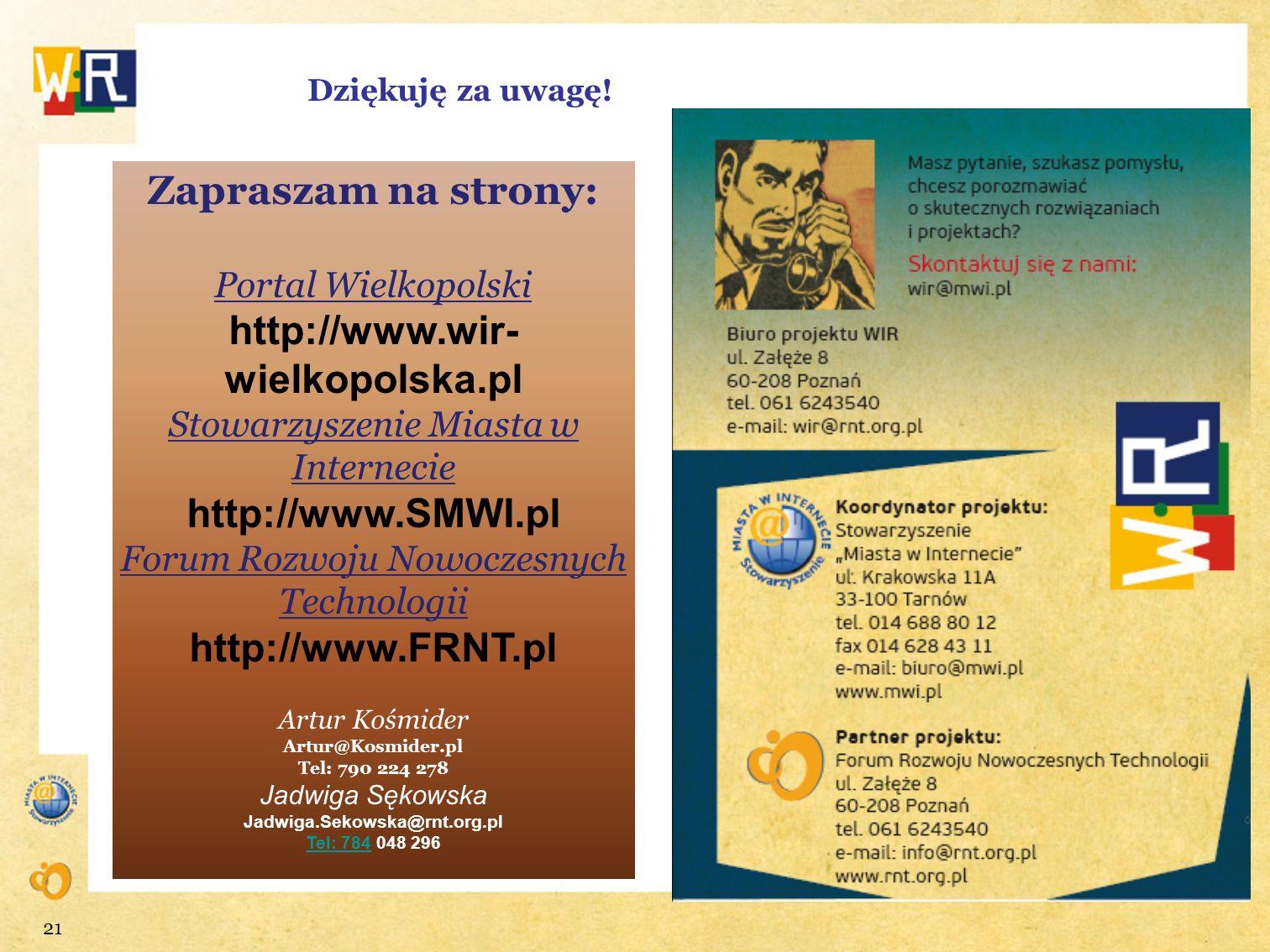 Dziękuję za uwagę! 21 Zapraszam na strony: Portal Wielkopolski http://www.wir- wielkopolska.pl Stowarzyszenie Miasta w Internecie http://www.SMWI.pl F