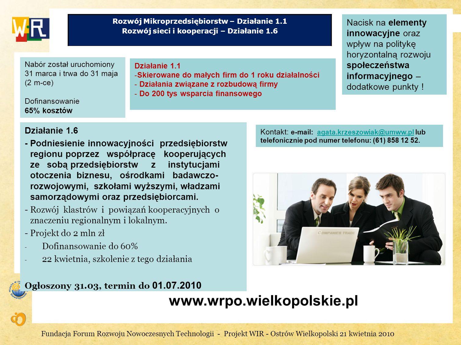 www.wrpo.wielkopolskie.pl Rozwój Mikroprzedsiębiorstw – Działanie 1.1 Rozwój sieci i kooperacji – Działanie 1.6 Nacisk na elementy innowacyjne oraz wp