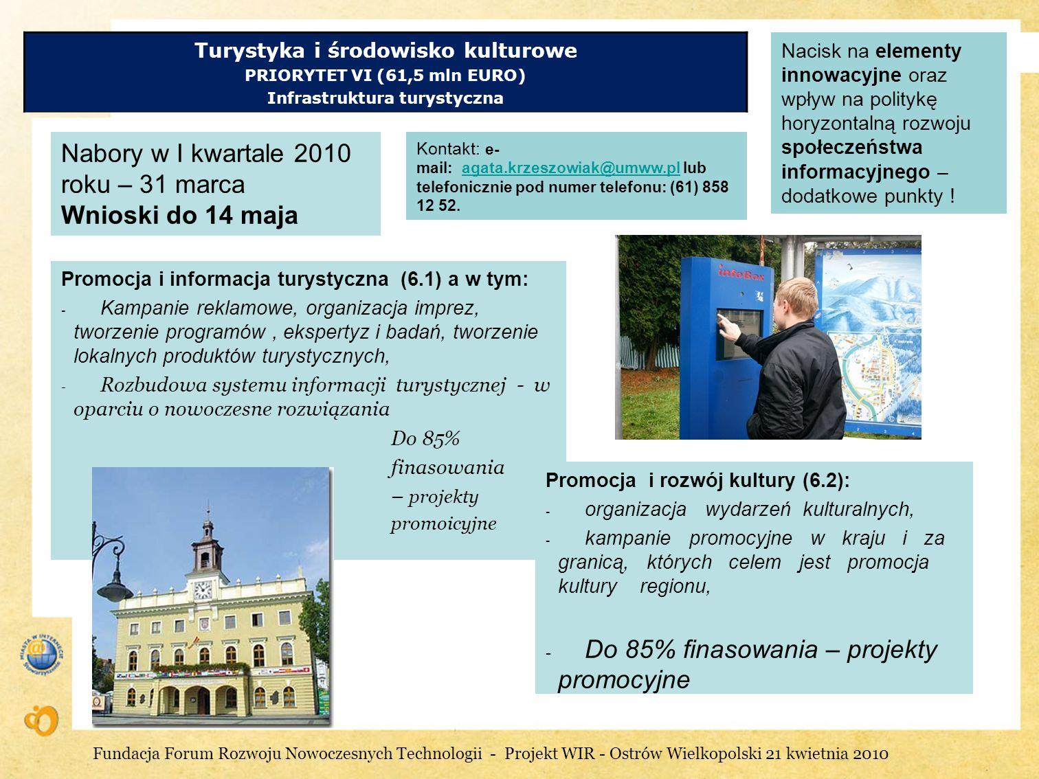 Turystyka i środowisko kulturowe PRIORYTET VI (61,5 mln EURO) Infrastruktura turystyczna Nacisk na elementy innowacyjne oraz wpływ na politykę horyzon