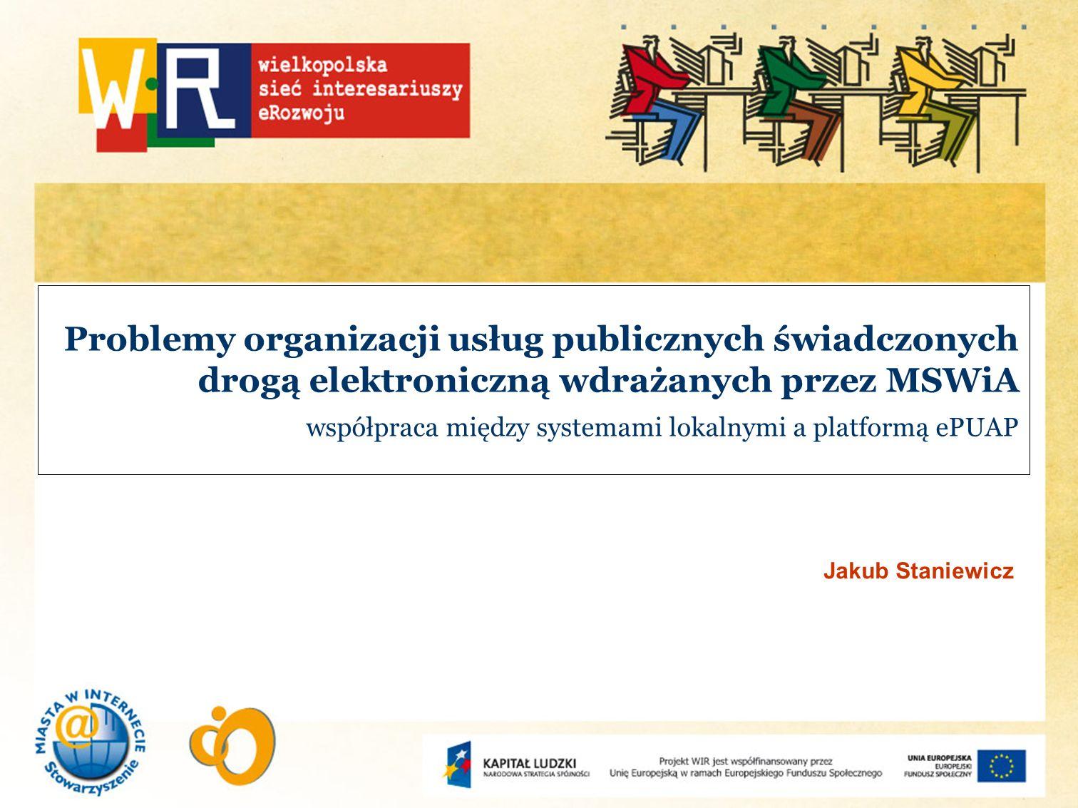 Problemy organizacji usług publicznych świadczonych drogą elektroniczną wdrażanych przez MSWiA współpraca między systemami lokalnymi a platformą ePUAP