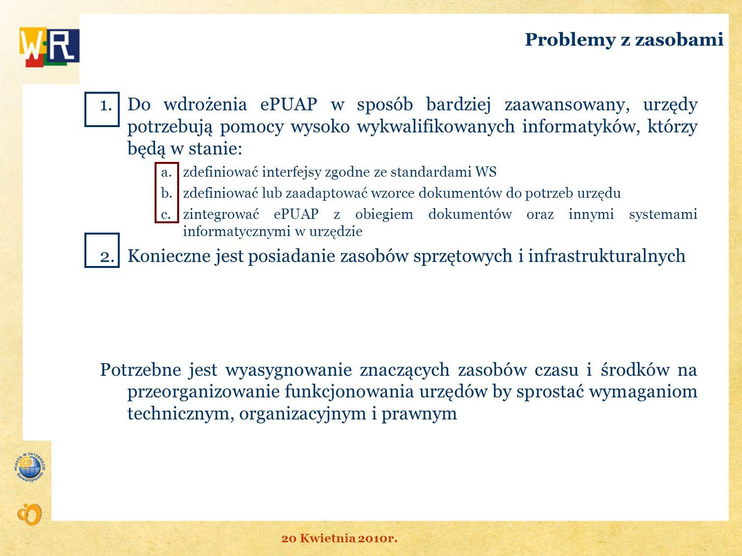 Problemy z zasobami 1.Do wdrożenia ePUAP w sposób bardziej zaawansowany, urzędy potrzebują pomocy wysoko wykwalifikowanych informatyków, którzy będą w