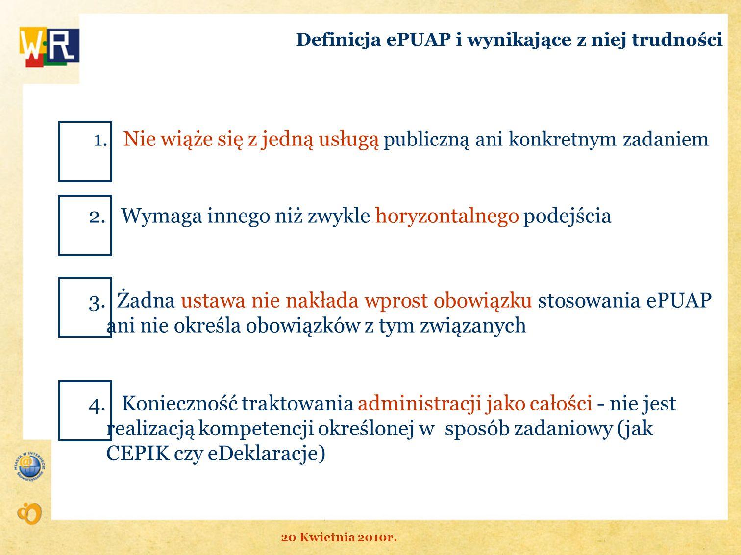 Definicja ePUAP i wynikające z niej trudności 1. Nie wiąże się z jedną usługą publiczną ani konkretnym zadaniem 2. Wymaga innego niż zwykle horyzontal