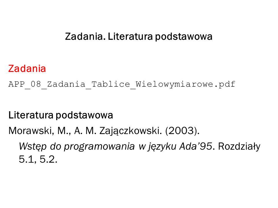 Zadania. Literatura podstawowa Zadania APP_08_Zadania_Tablice_Wielowymiarowe.pdf Literatura podstawowa Morawski, M., A. M. Zajączkowski. (2003). Wstęp