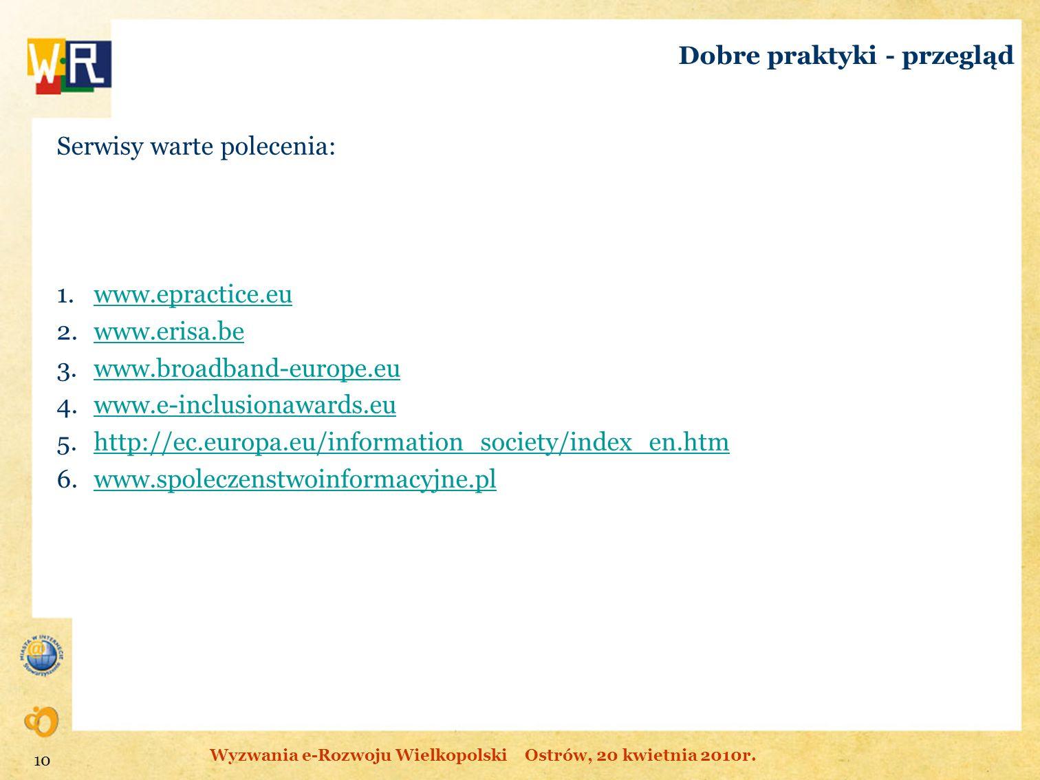 Dobre praktyki - przegląd Serwisy warte polecenia: 1.www.epractice.euwww.epractice.eu 2.www.erisa.bewww.erisa.be 3.www.broadband-europe.euwww.broadban