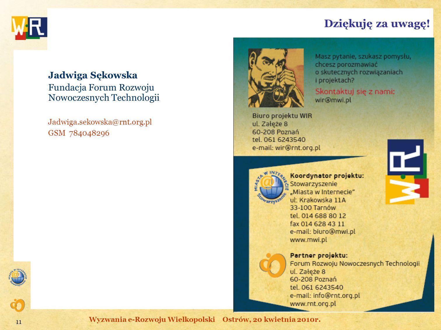 Jadwiga Sękowska Fundacja Forum Rozwoju Nowoczesnych Technologii Jadwiga.sekowska@rnt.org.pl GSM 784048296 Dziękuję za uwagę! 11 Wyzwania e-Rozwoju Wi
