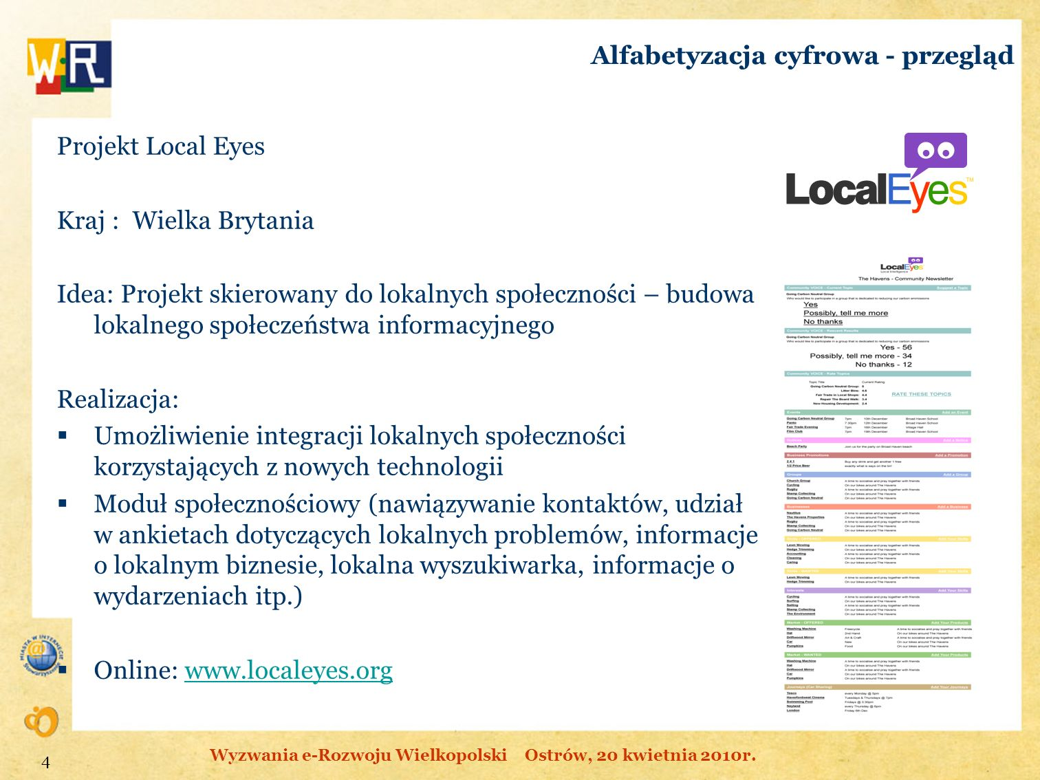 Alfabetyzacja cyfrowa - przegląd Projekt Local Eyes Kraj : Wielka Brytania Idea: Projekt skierowany do lokalnych społeczności – budowa lokalnego społe