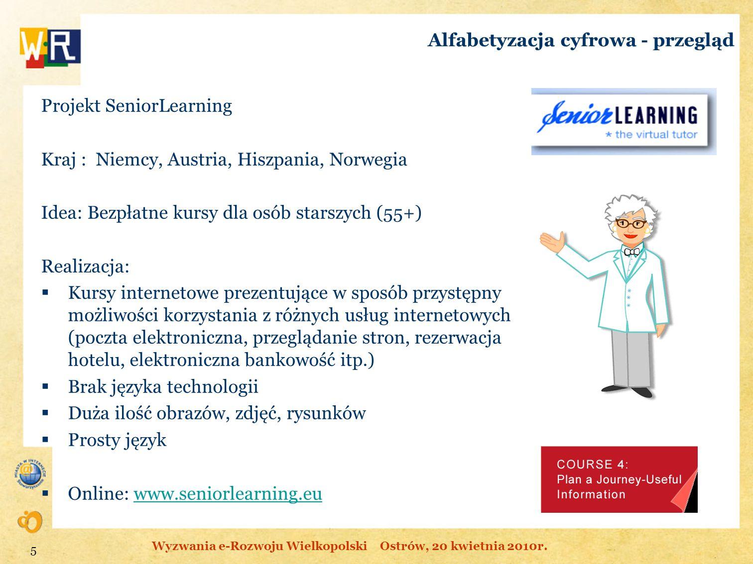 Alfabetyzacja cyfrowa - przegląd Projekt SeniorLearning Kraj : Niemcy, Austria, Hiszpania, Norwegia Idea: Bezpłatne kursy dla osób starszych (55+) Rea