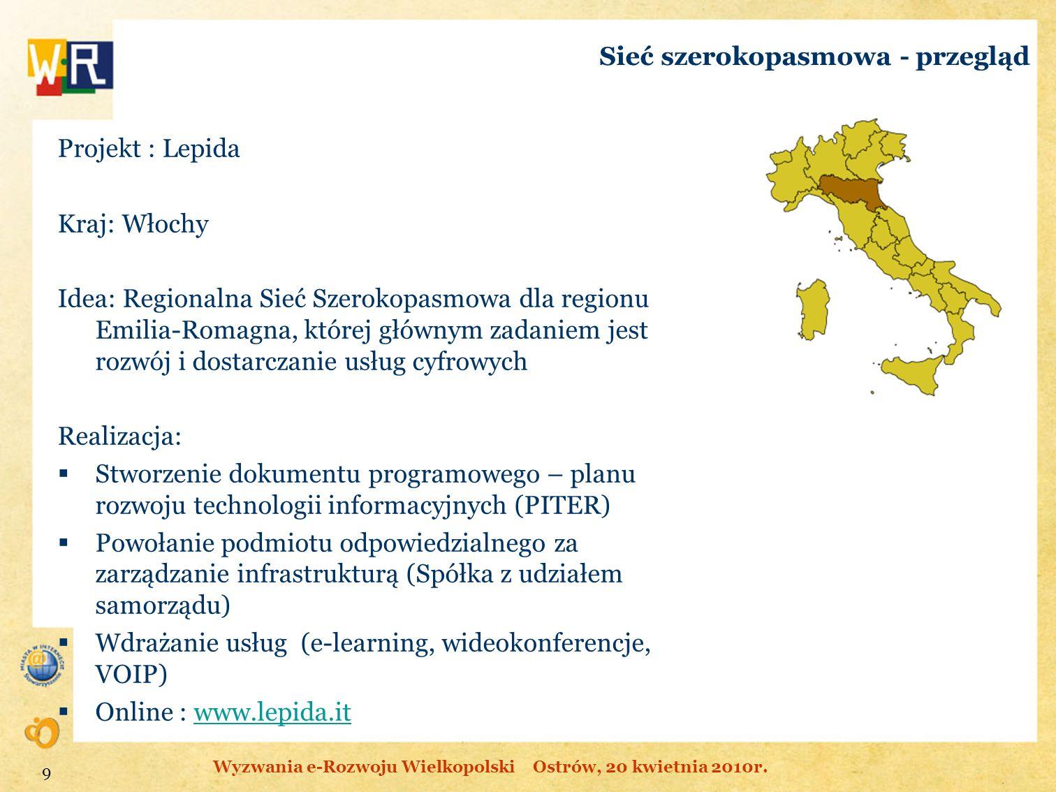 Sieć szerokopasmowa - przegląd Projekt : Lepida Kraj: Włochy Idea: Regionalna Sieć Szerokopasmowa dla regionu Emilia-Romagna, której głównym zadaniem