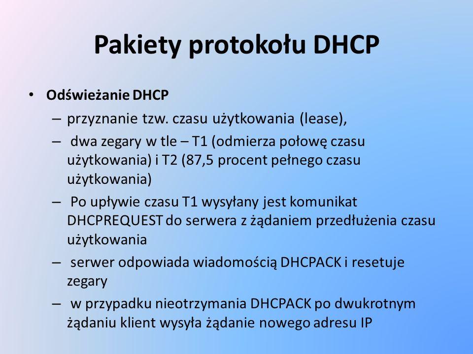 Pakiety protokołu DHCP Odświeżanie DHCP – przyznanie tzw. czasu użytkowania (lease), – dwa zegary w tle – T1 (odmierza połowę czasu użytkowania) i T2