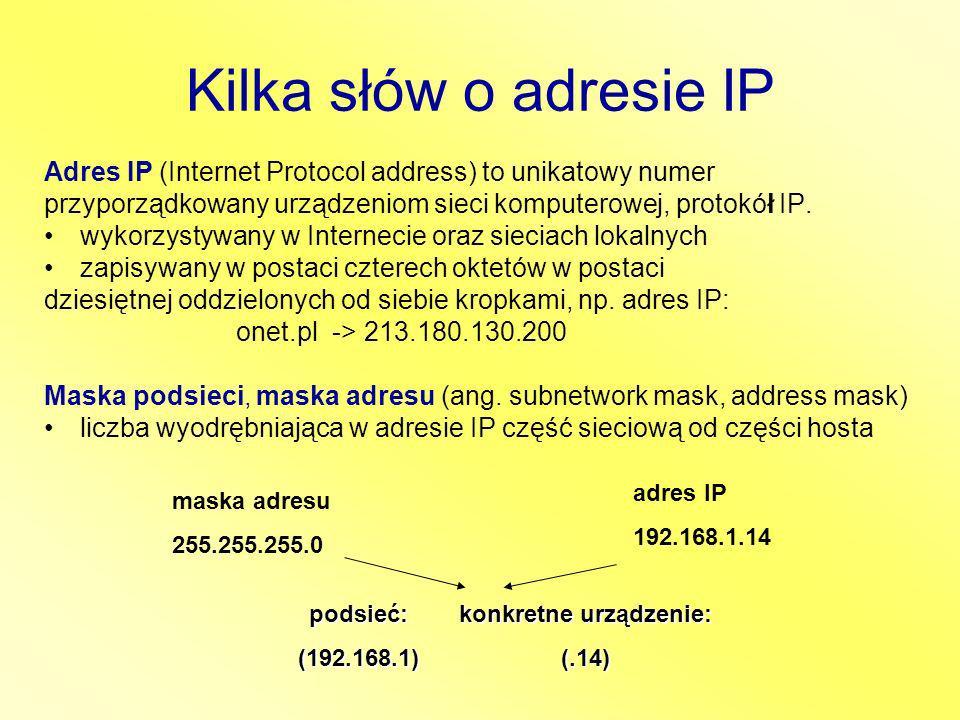 Kilka słów o adresie IP Adres IP (Internet Protocol address) to unikatowy numer przyporządkowany urządzeniom sieci komputerowej, protokół IP. wykorzys