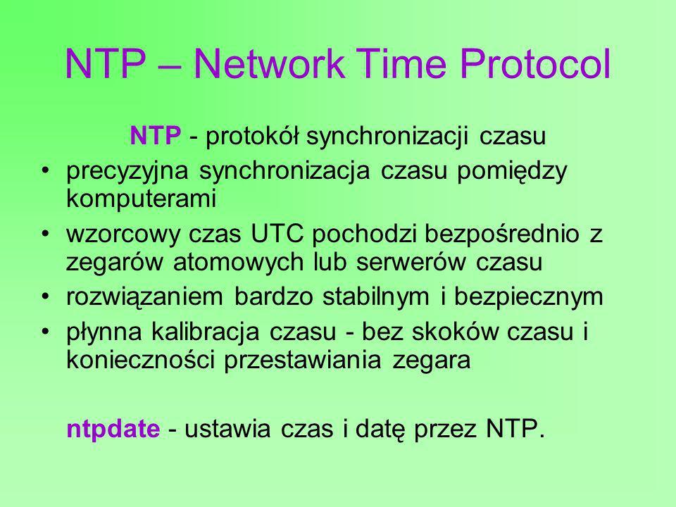 NTP – Network Time Protocol NTP - protokół synchronizacji czasu precyzyjna synchronizacja czasu pomiędzy komputerami wzorcowy czas UTC pochodzi bezpoś