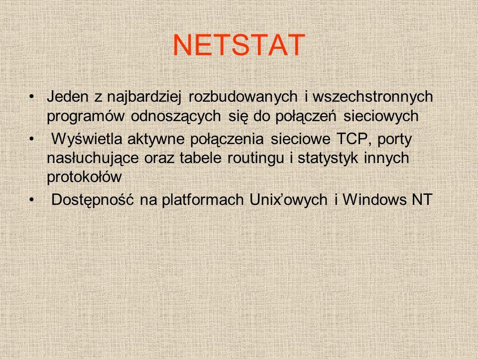 NETSTAT Jeden z najbardziej rozbudowanych i wszechstronnych programów odnoszących się do połączeń sieciowych Wyświetla aktywne połączenia sieciowe TCP