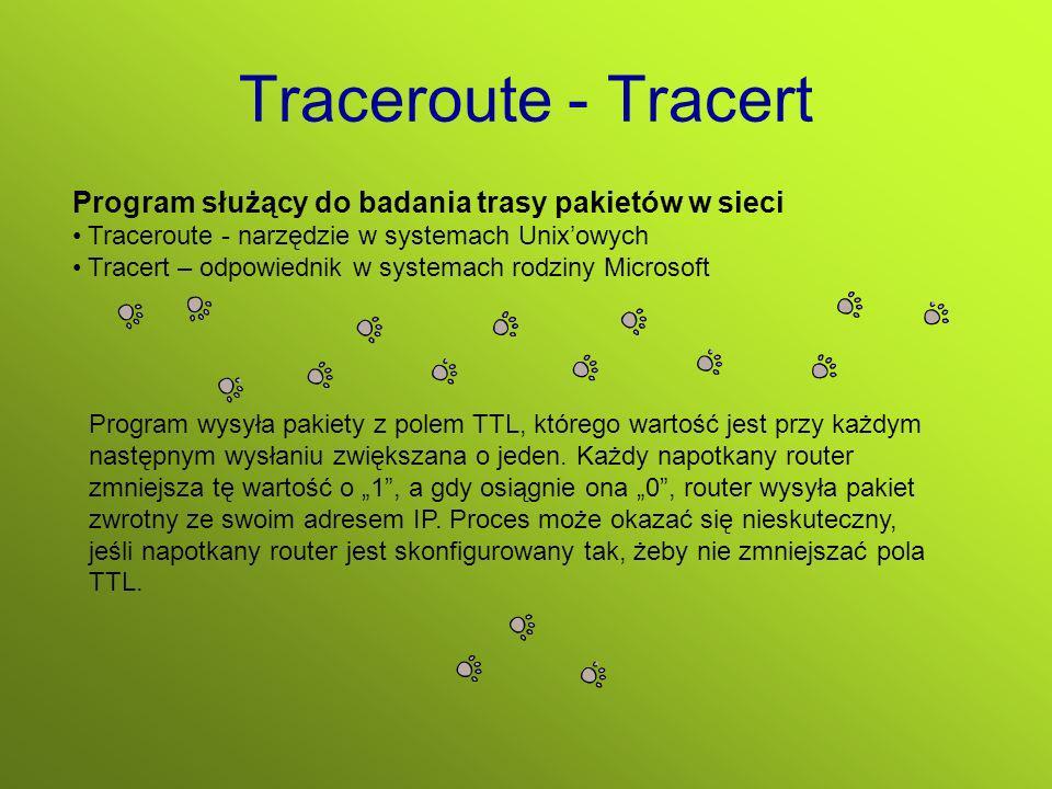 Traceroute - Tracert Program służący do badania trasy pakietów w sieci Traceroute - narzędzie w systemach Unixowych Tracert – odpowiednik w systemach