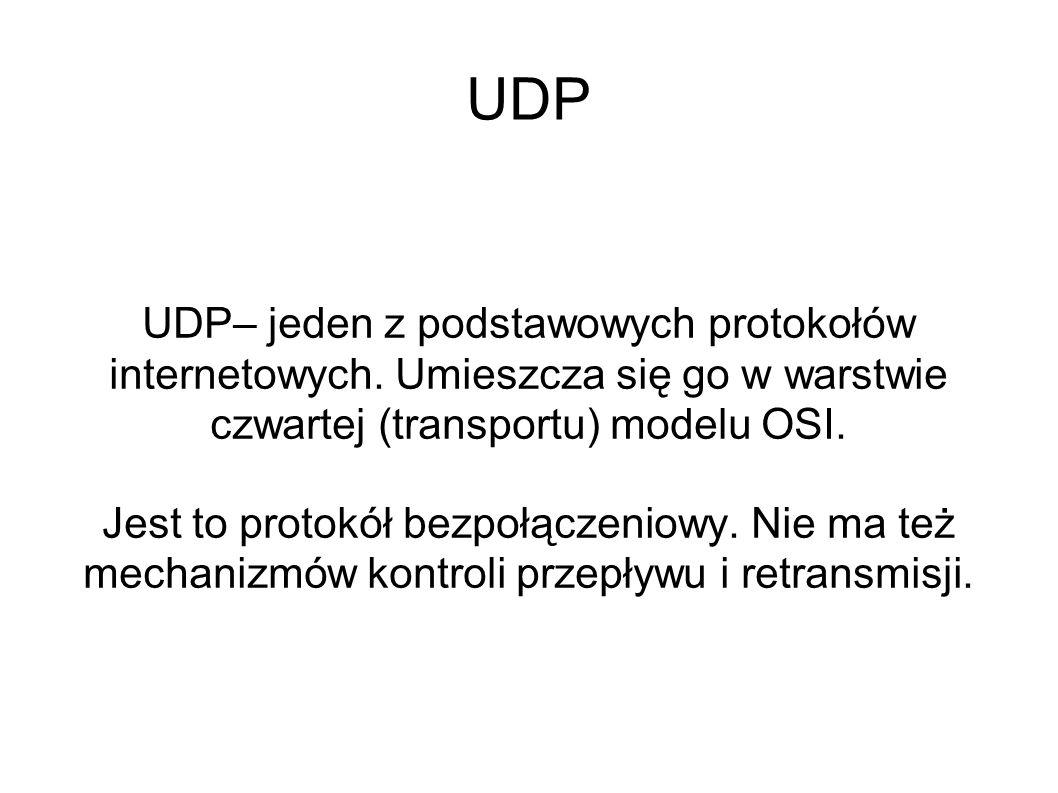 UDP UDP– jeden z podstawowych protokołów internetowych. Umieszcza się go w warstwie czwartej (transportu) modelu OSI. Jest to protokół bezpołączeniowy