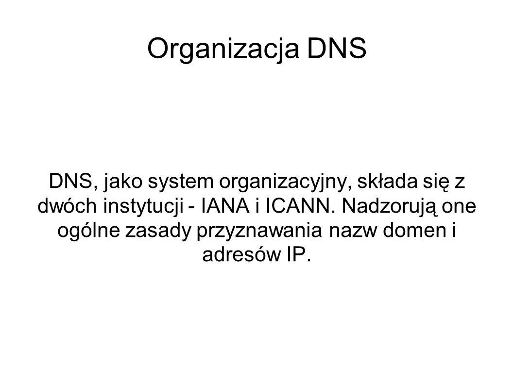 Organizacja DNS DNS, jako system organizacyjny, składa się z dwóch instytucji - IANA i ICANN. Nadzorują one ogólne zasady przyznawania nazw domen i ad