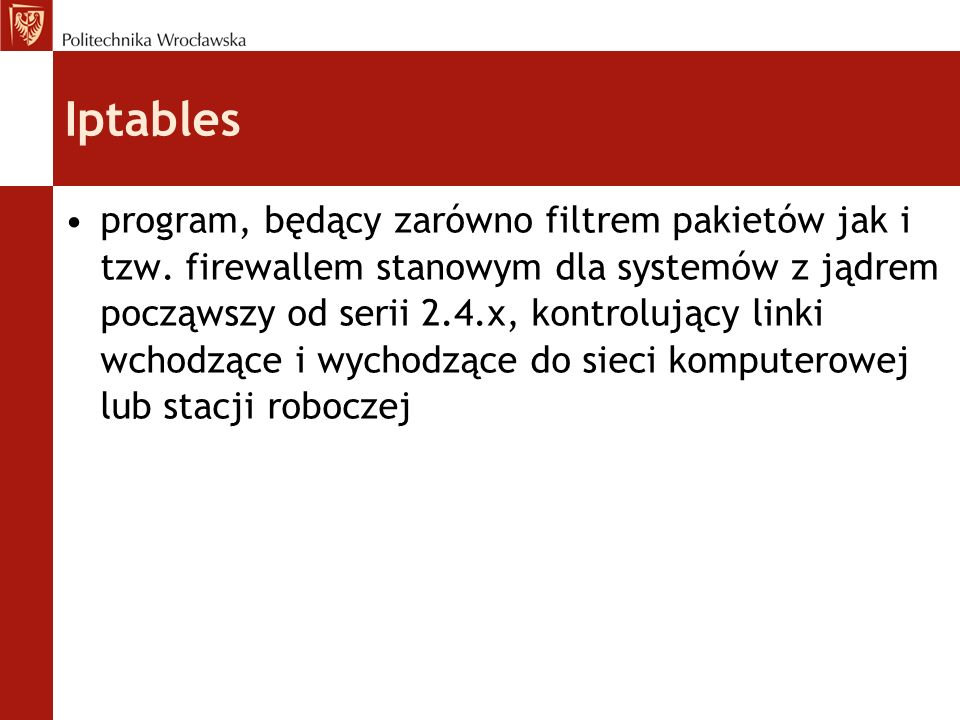 Iptables – przykładowa reguła iptables -F iptables -F -t filter iptables -X -t filter